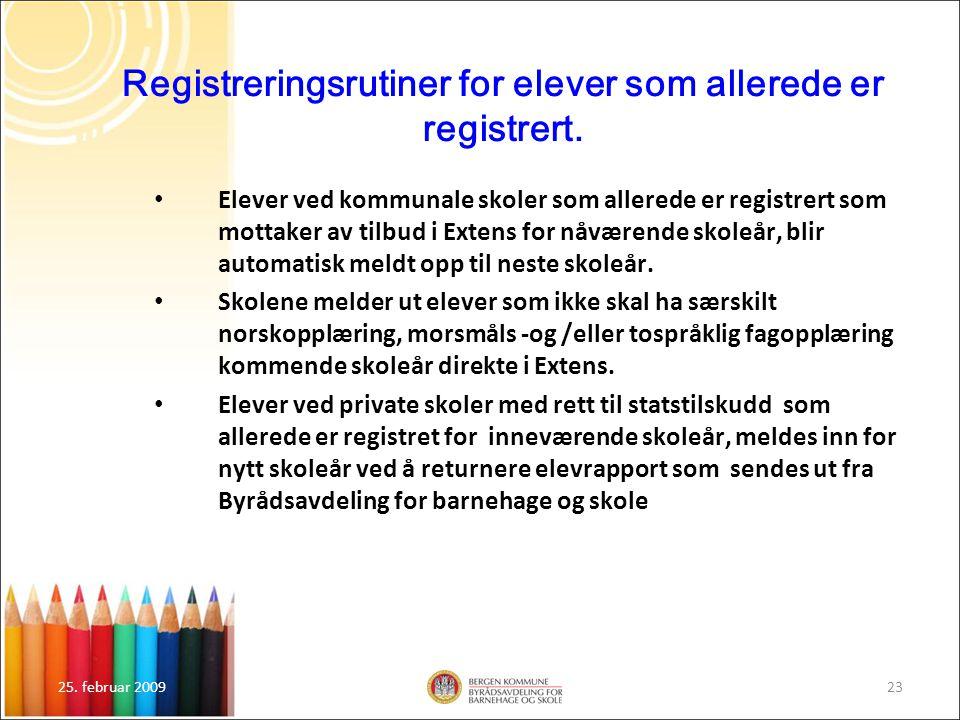 25. februar 200923 Registreringsrutiner for elever som allerede er registrert. Elever ved kommunale skoler som allerede er registrert som mottaker av