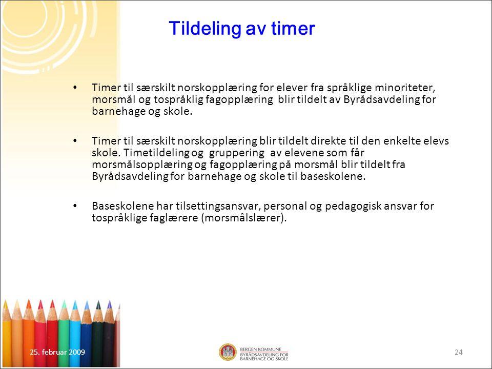 25. februar 200924 Tildeling av timer Timer til særskilt norskopplæring for elever fra språklige minoriteter, morsmål og tospråklig fagopplæring blir