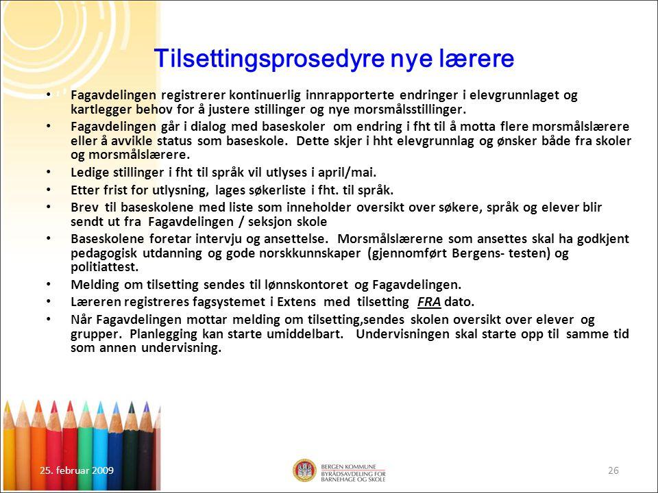25. februar 200926 Tilsettingsprosedyre nye lærere Fagavdelingen registrerer kontinuerlig innrapporterte endringer i elevgrunnlaget og kartlegger beho