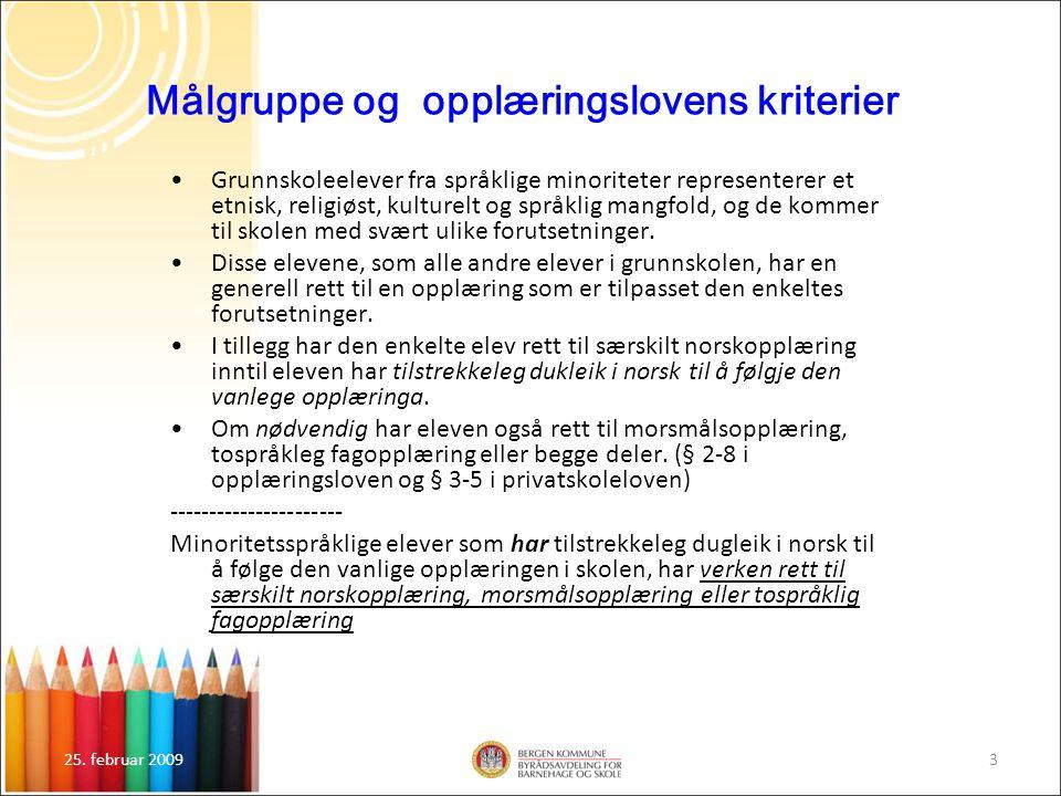 25. februar 20093 Målgruppe og opplæringslovens kriterier Grunnskoleelever fra språklige minoriteter representerer et etnisk, religiøst, kulturelt og