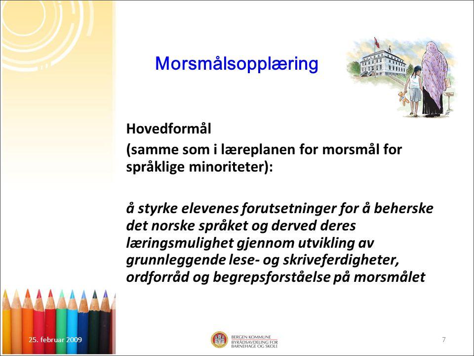 25. februar 20097 Morsmålsopplæring Hovedformål (samme som i læreplanen for morsmål for språklige minoriteter): å styrke elevenes forutsetninger for å