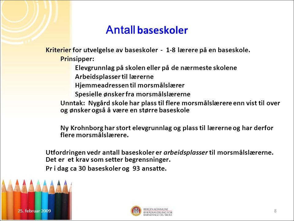 25. februar 20098 Antall baseskoler Kriterier for utvelgelse av baseskoler - 1-8 lærere på en baseskole. Prinsipper: Elevgrunnlag på skolen eller på d