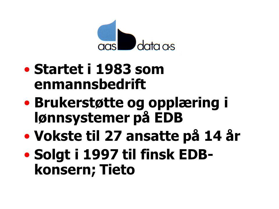 Startet i 1983 som enmannsbedrift Brukerstøtte og opplæring i lønnsystemer på EDB Vokste til 27 ansatte på 14 år Solgt i 1997 til finsk EDB- konsern; Tieto