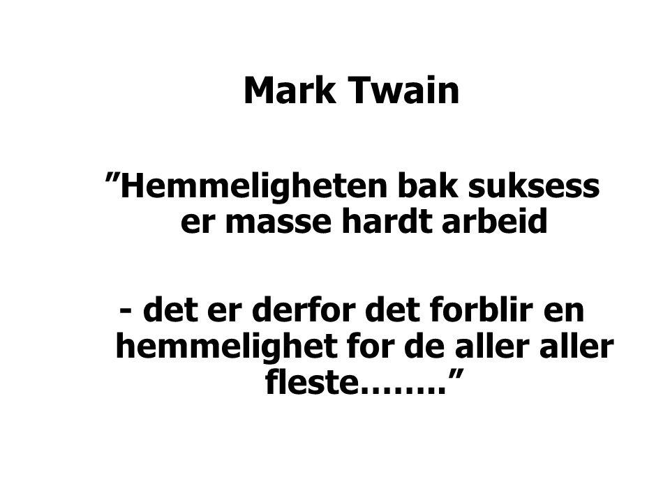 Mark Twain Hemmeligheten bak suksess er masse hardt arbeid - det er derfor det forblir en hemmelighet for de aller aller fleste……..