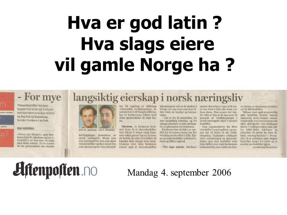 Mandag 4. september 2006 Hva er god latin Hva slags eiere vil gamle Norge ha