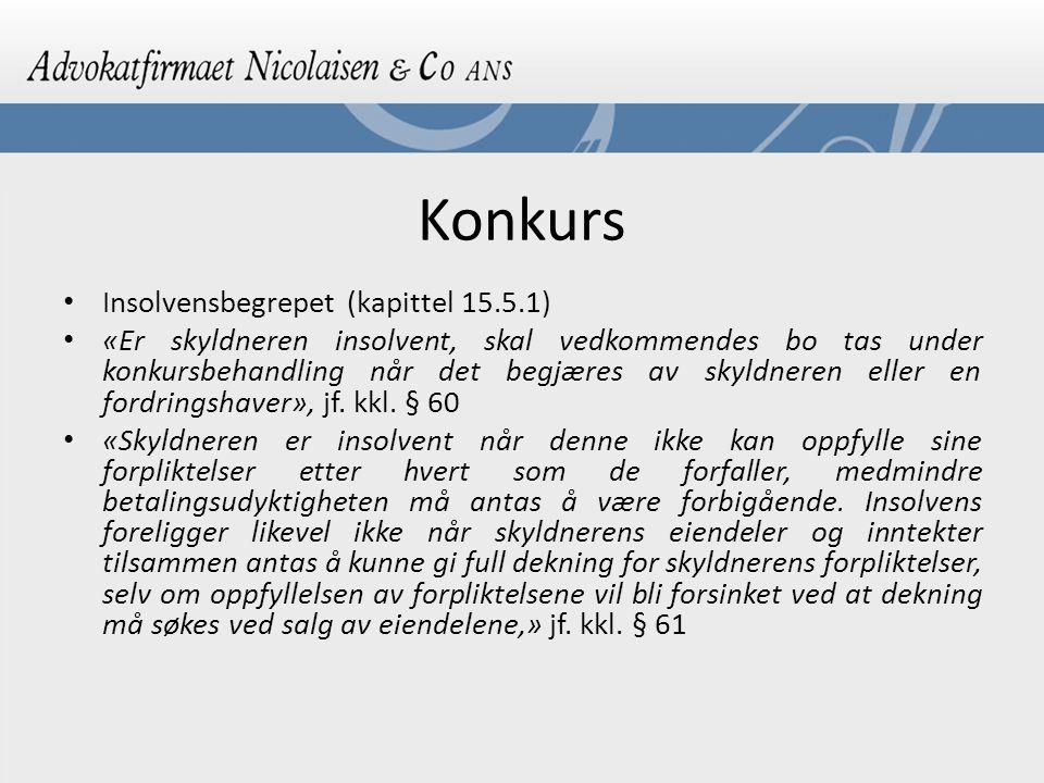 Konkurs Insolvensbegrepet (kapittel 15.5.1) «Er skyldneren insolvent, skal vedkommendes bo tas under konkursbehandling når det begjæres av skyldneren eller en fordringshaver», jf.