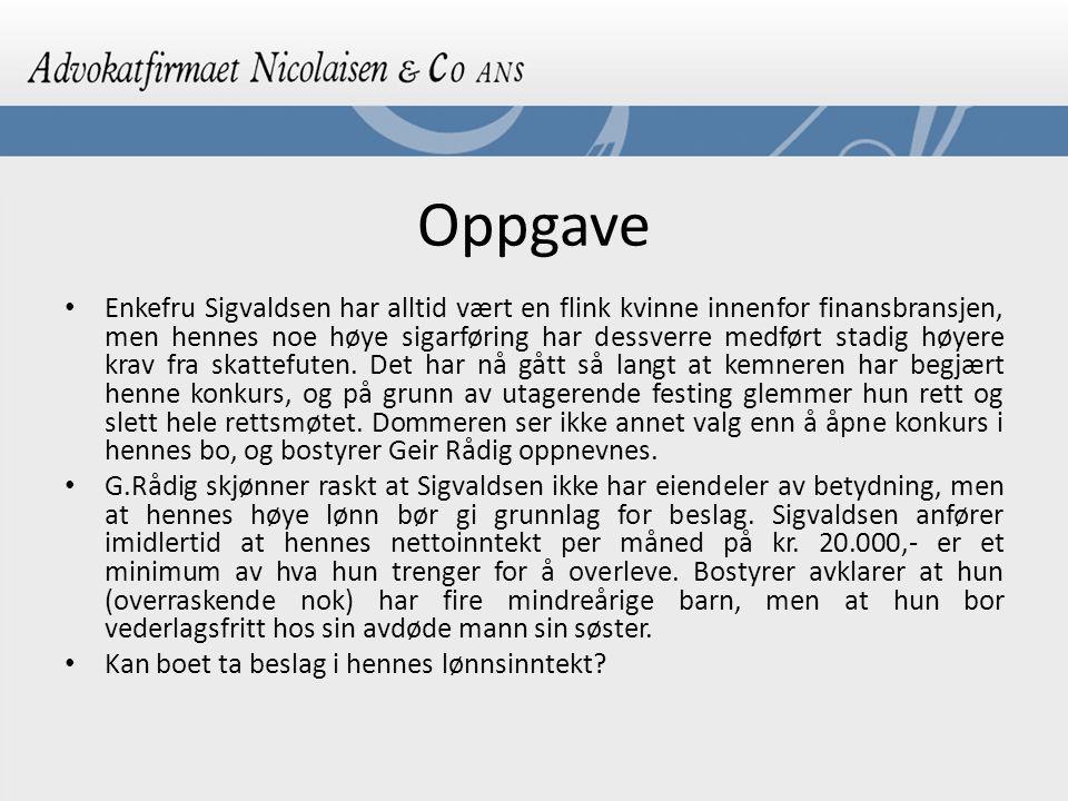 Oppgave Enkefru Sigvaldsen har alltid vært en flink kvinne innenfor finansbransjen, men hennes noe høye sigarføring har dessverre medført stadig høyere krav fra skattefuten.