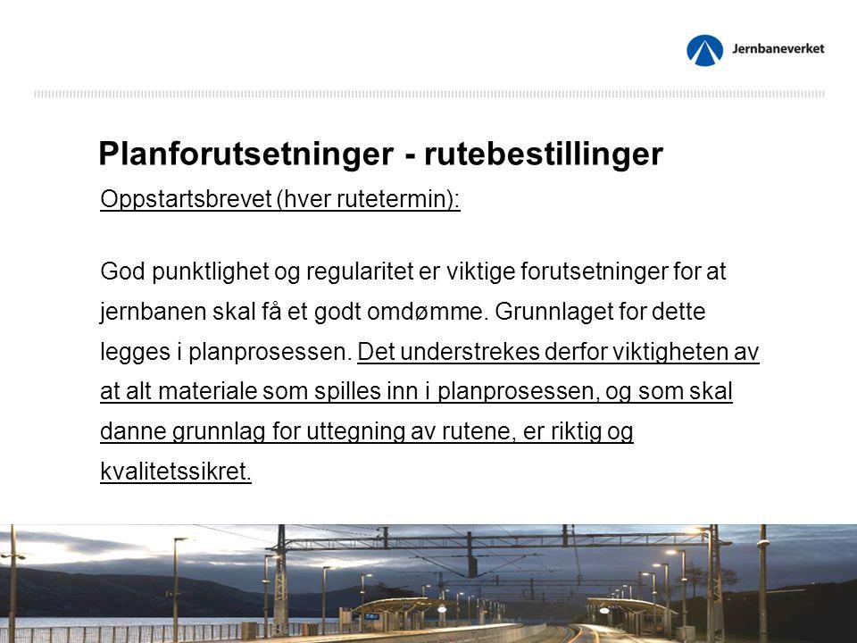 Planforutsetninger - rutebestillinger Oppstartsbrevet (hver rutetermin): God punktlighet og regularitet er viktige forutsetninger for at jernbanen skal få et godt omdømme.