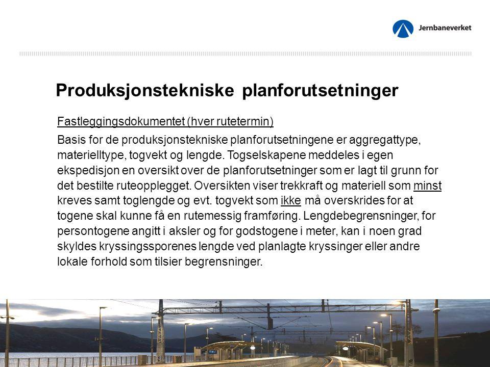 Produksjonstekniske planforutsetninger Fastleggingsdokumentet (hver rutetermin) Basis for de produksjonstekniske planforutsetningene er aggregattype, materielltype, togvekt og lengde.