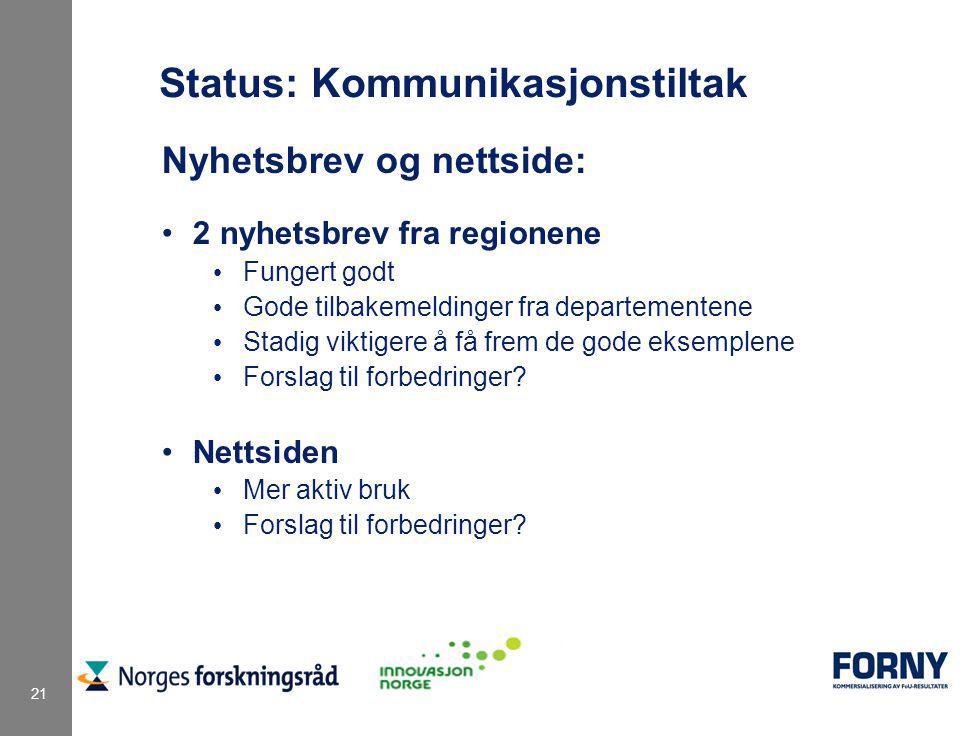 21 Status: Kommunikasjonstiltak Nyhetsbrev og nettside: 2 nyhetsbrev fra regionene Fungert godt Gode tilbakemeldinger fra departementene Stadig viktigere å få frem de gode eksemplene Forslag til forbedringer.