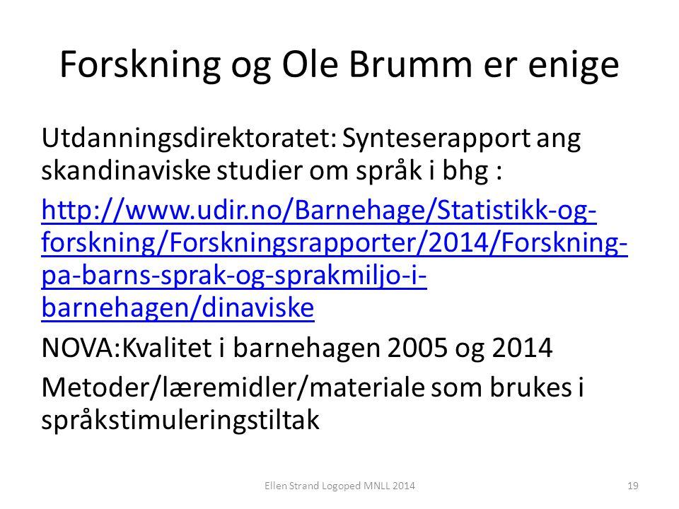 Forskning og Ole Brumm er enige Utdanningsdirektoratet: Synteserapport ang skandinaviske studier om språk i bhg : http://www.udir.no/Barnehage/Statist