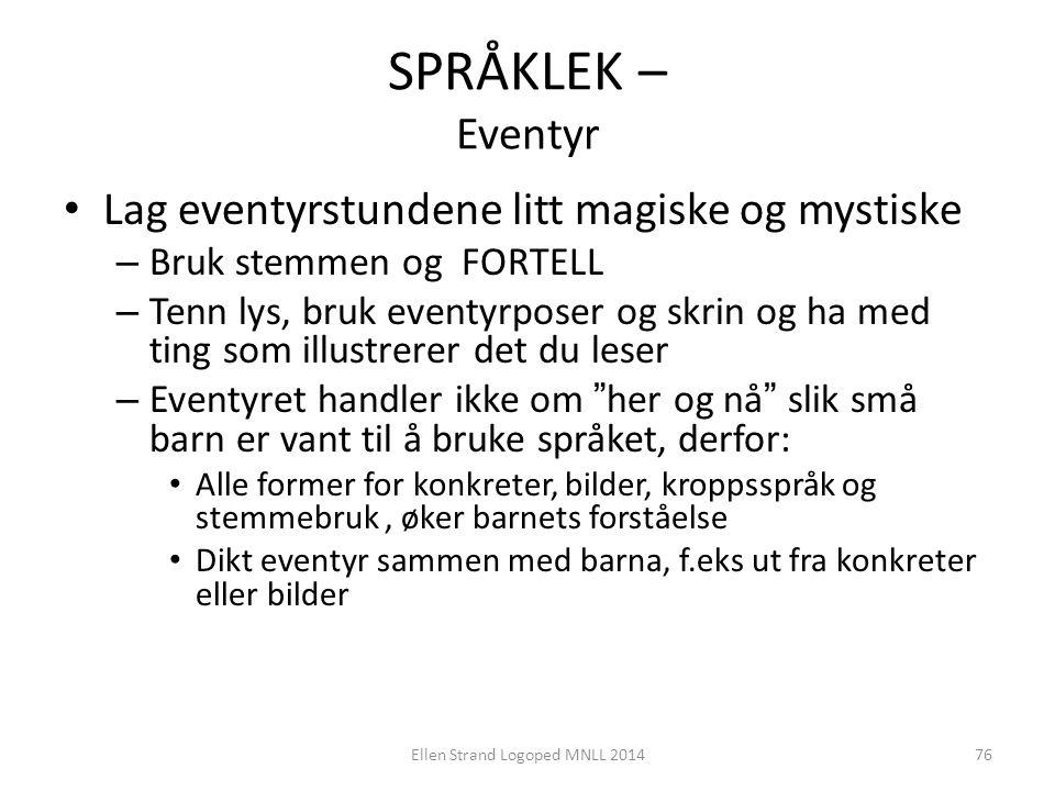 SPRÅKLEK – Eventyr Lag eventyrstundene litt magiske og mystiske – Bruk stemmen og FORTELL – Tenn lys, bruk eventyrposer og skrin og ha med ting som il