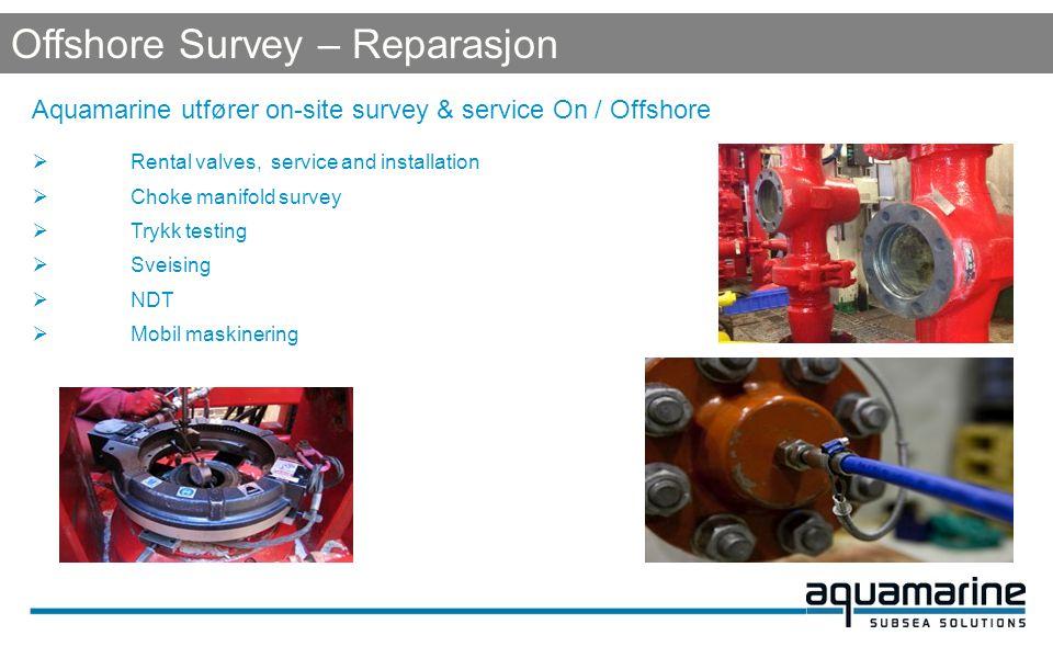Aquamarine utfører on-site survey & service On / Offshore  Rental valves, service and installation  Choke manifold survey  Trykk testing  Sveising  NDT  Mobil maskinering Offshore Survey – Reparasjon