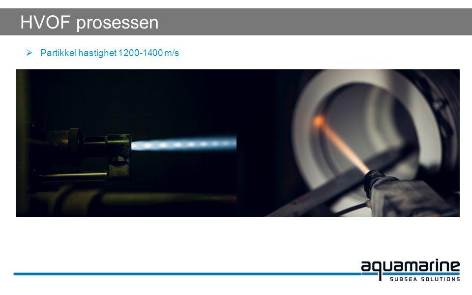 HVOF prosessen  Partikkel hastighet 1200-1400 m/s