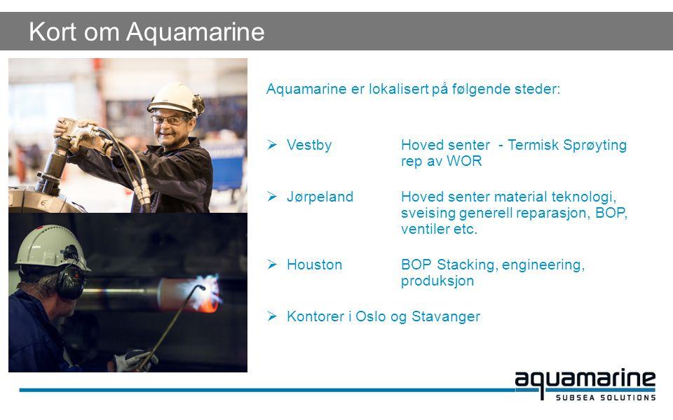 Aquamarine er lokalisert på følgende steder:  VestbyHoved senter - Termisk Sprøyting rep av WOR  JørpelandHoved senter material teknologi, sveising generell reparasjon, BOP, ventiler etc.