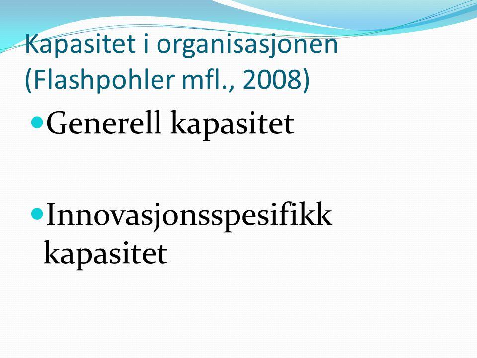 Kapasitet i organisasjonen (Flashpohler mfl., 2008) Generell kapasitet Innovasjonsspesifikk kapasitet