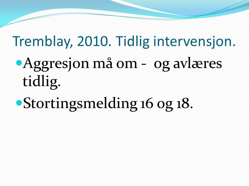 Tremblay, 2010. Tidlig intervensjon. Aggresjon må om - og avlæres tidlig. Stortingsmelding 16 og 18.