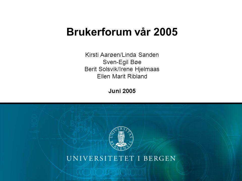 Brukerforum vår 2005 Kirsti Aarøen/Linda Sanden Sven-Egil Bøe Berit Solsvik/Irene Hjelmaas Ellen Marit Ribland Juni 2005