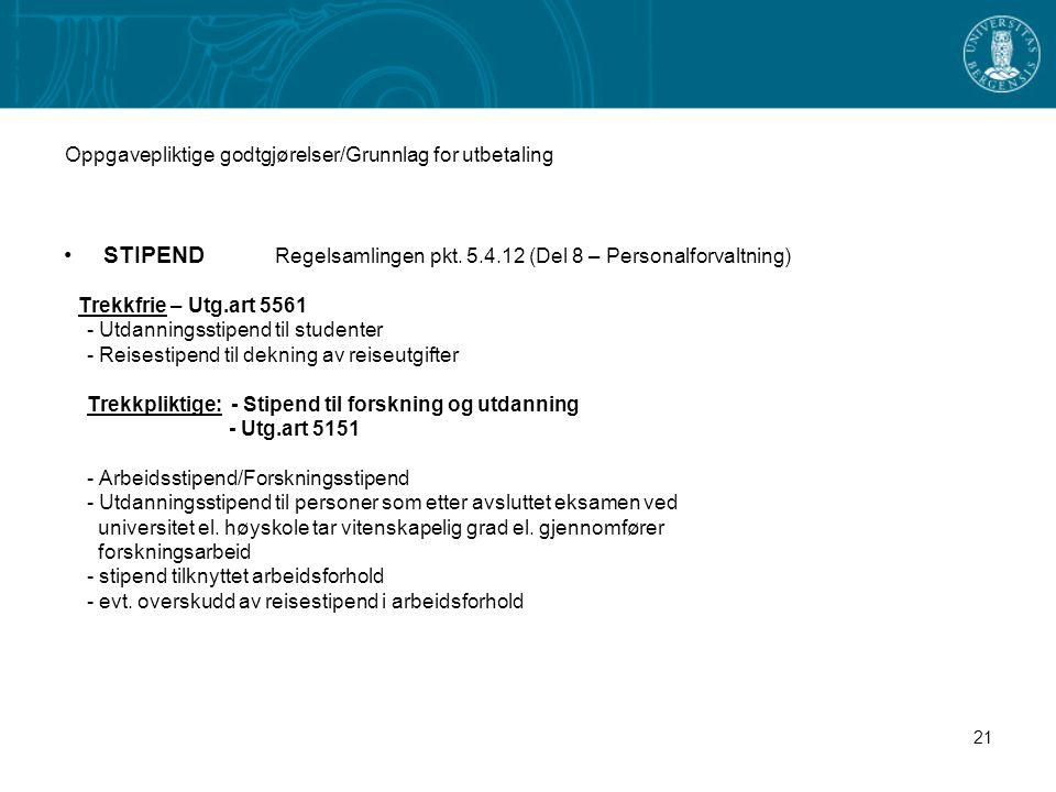 21 Oppgavepliktige godtgjørelser/Grunnlag for utbetaling STIPEND Regelsamlingen pkt. 5.4.12 (Del 8 – Personalforvaltning) Trekkfrie – Utg.art 5561 - U