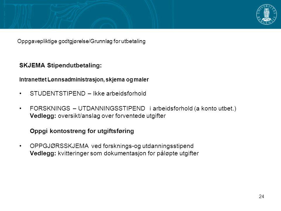 24 Oppgavepliktige godtgjørelse/Grunnlag for utbetaling SKJEMA Stipendutbetaling: Intranettet Lønnsadministrasjon, skjema og maler STUDENTSTIPEND – Ik