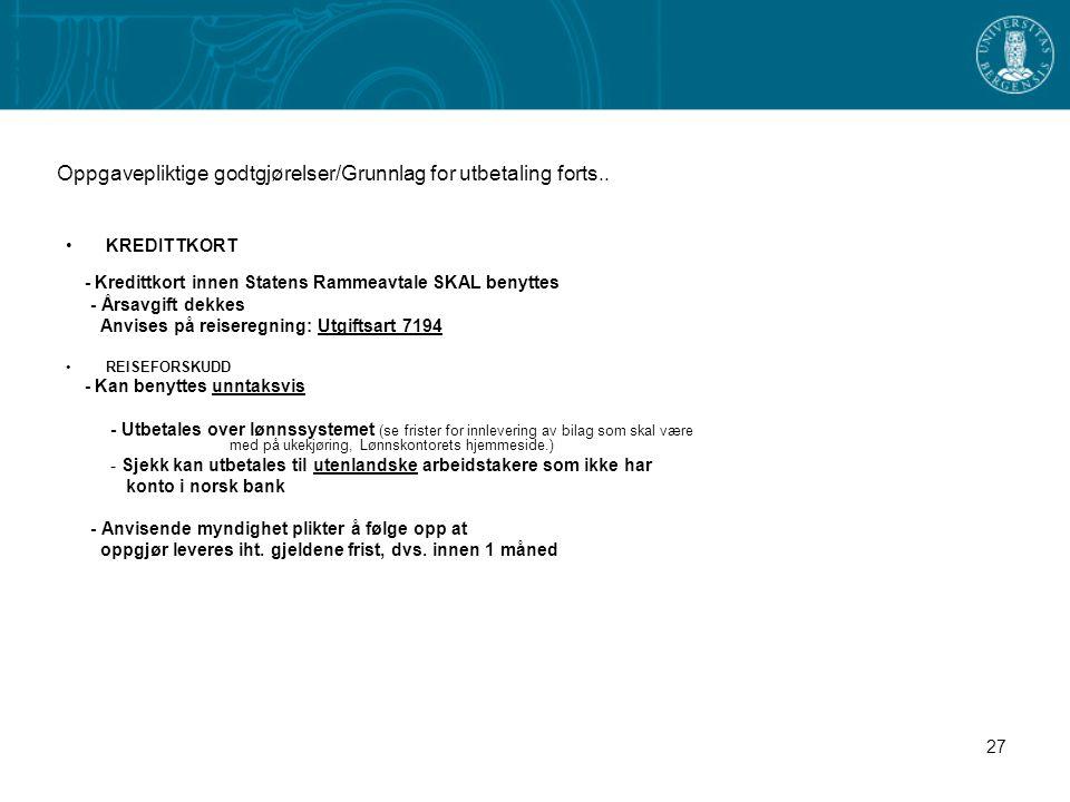 27 Oppgavepliktige godtgjørelser/Grunnlag for utbetaling forts.. KREDITTKORT - Kredittkort innen Statens Rammeavtale SKAL benyttes - Årsavgift dekkes