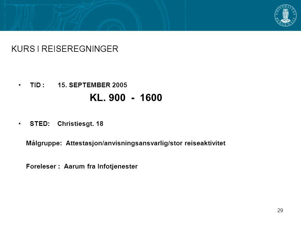 29 KURS I REISEREGNINGER TID : 15. SEPTEMBER 2005 KL. 900 - 1600 STED: Christiesgt. 18 Målgruppe: Attestasjon/anvisningsansvarlig/stor reiseaktivitet