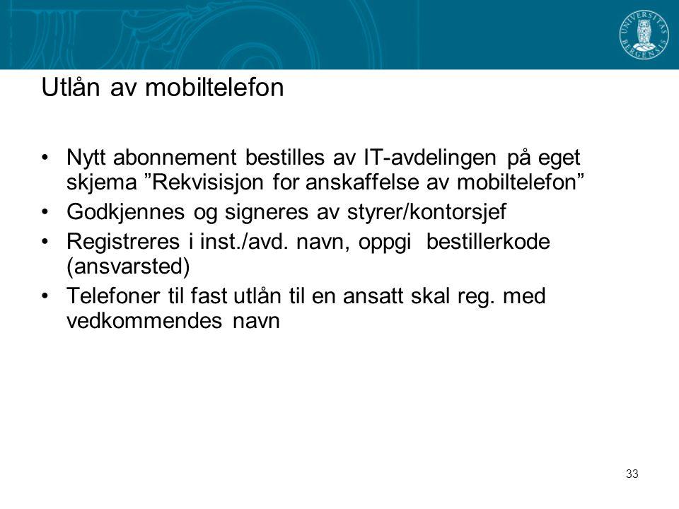 """33 Utlån av mobiltelefon Nytt abonnement bestilles av IT-avdelingen på eget skjema """"Rekvisisjon for anskaffelse av mobiltelefon"""" Godkjennes og signere"""