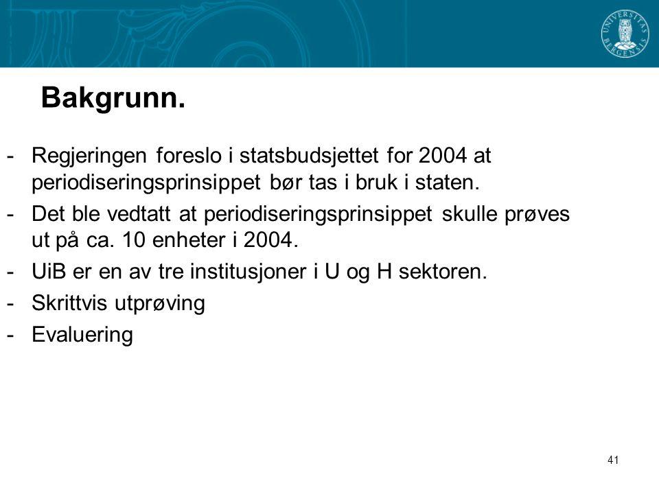 41 Bakgrunn. -Regjeringen foreslo i statsbudsjettet for 2004 at periodiseringsprinsippet bør tas i bruk i staten. -Det ble vedtatt at periodiseringspr