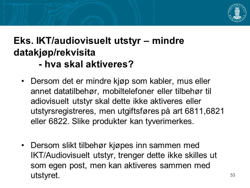 53 Eks. IKT/audiovisuelt utstyr – mindre datakjøp/rekvisita - hva skal aktiveres? Dersom det er mindre kjøp som kabler, mus eller annet datatilbehør,