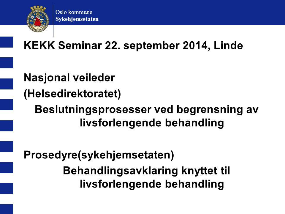 Oslo kommune Sykehjemsetaten KEKK Seminar 22. september 2014, Linde Nasjonal veileder (Helsedirektoratet) Beslutningsprosesser ved begrensning av livs