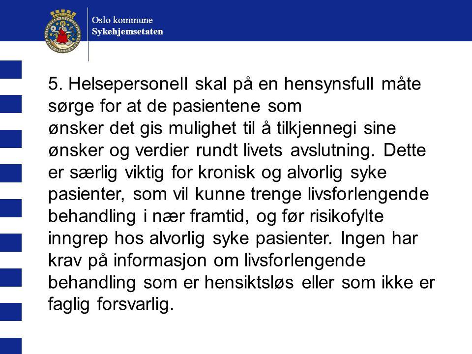 Oslo kommune Sykehjemsetaten 5. Helsepersonell skal på en hensynsfull måte sørge for at de pasientene som ønsker det gis mulighet til å tilkjennegi si