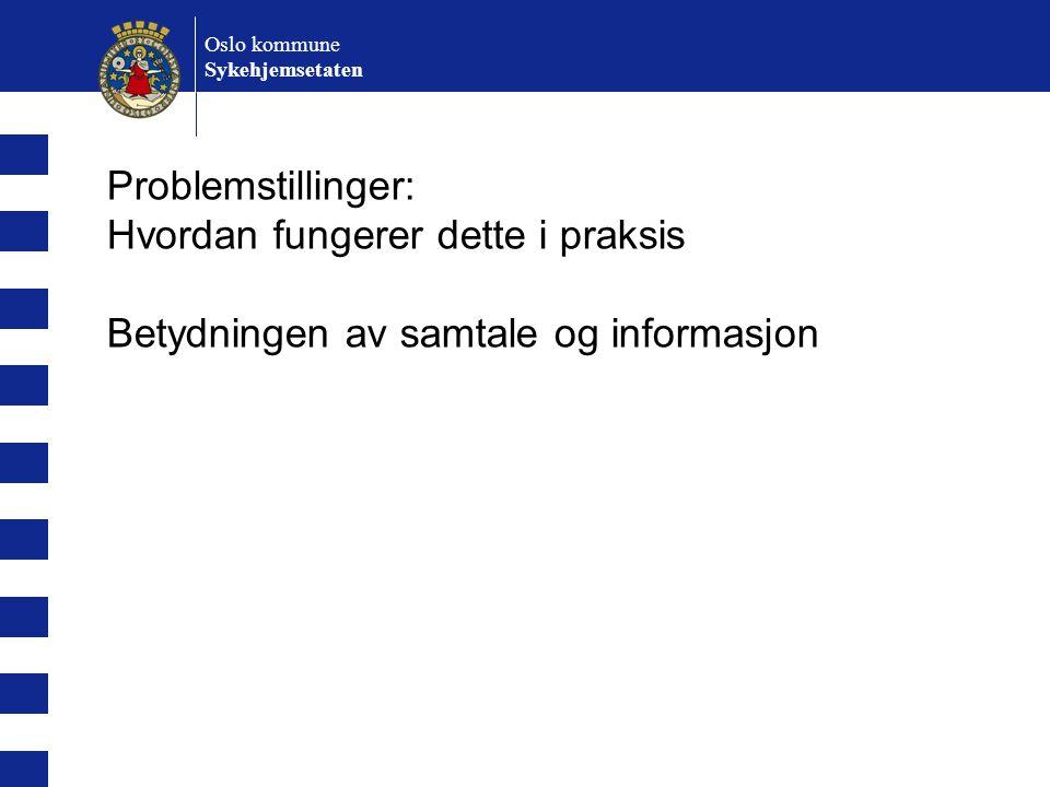 Oslo kommune Sykehjemsetaten Problemstillinger: Hvordan fungerer dette i praksis Betydningen av samtale og informasjon