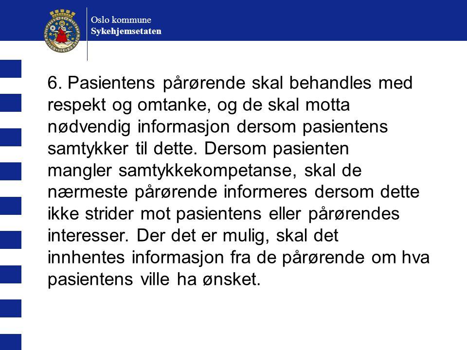 Oslo kommune Sykehjemsetaten 6. Pasientens pårørende skal behandles med respekt og omtanke, og de skal motta nødvendig informasjon dersom pasientens s
