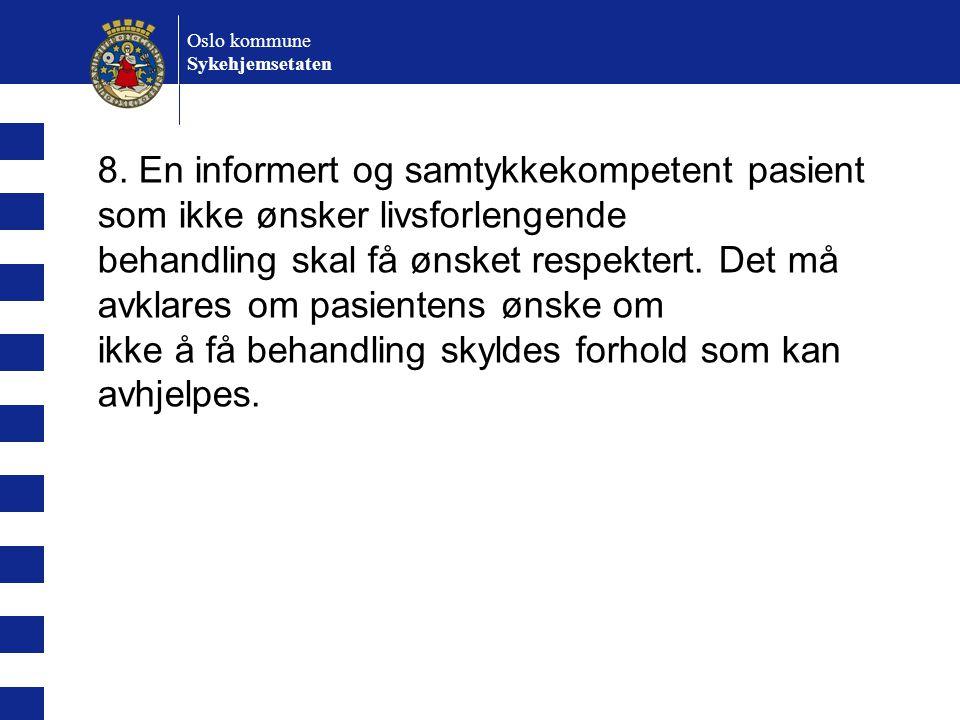 Oslo kommune Sykehjemsetaten 8. En informert og samtykkekompetent pasient som ikke ønsker livsforlengende behandling skal få ønsket respektert. Det må