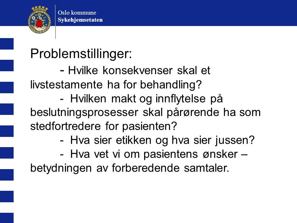 Oslo kommune Sykehjemsetaten Problemstillinger: - Hvilke konsekvenser skal et livstestamente ha for behandling? - Hvilken makt og innflytelse på beslu