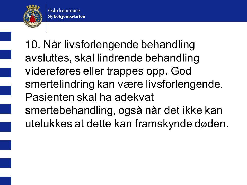 Oslo kommune Sykehjemsetaten 10. Når livsforlengende behandling avsluttes, skal lindrende behandling videreføres eller trappes opp. God smertelindring