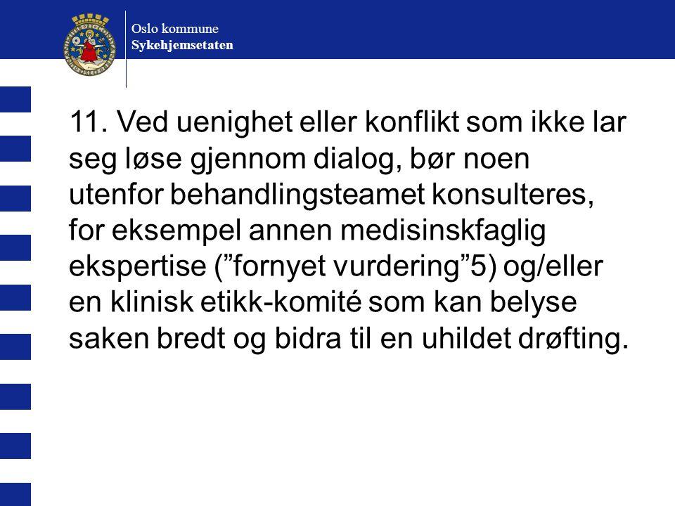 Oslo kommune Sykehjemsetaten 11. Ved uenighet eller konflikt som ikke lar seg løse gjennom dialog, bør noen utenfor behandlingsteamet konsulteres, for
