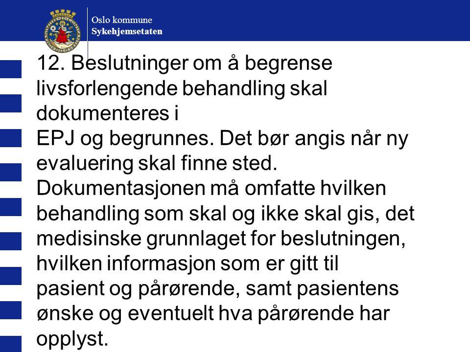 Oslo kommune Sykehjemsetaten 12. Beslutninger om å begrense livsforlengende behandling skal dokumenteres i EPJ og begrunnes. Det bør angis når ny eval