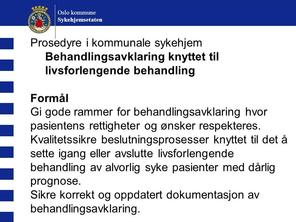 Oslo kommune Sykehjemsetaten Prosedyre i kommunale sykehjem Behandlingsavklaring knyttet til livsforlengende behandling Formål Gi gode rammer for beha