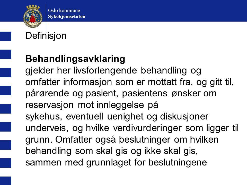 Oslo kommune Sykehjemsetaten Definisjon Behandlingsavklaring gjelder her livsforlengende behandling og omfatter informasjon som er mottatt fra, og git