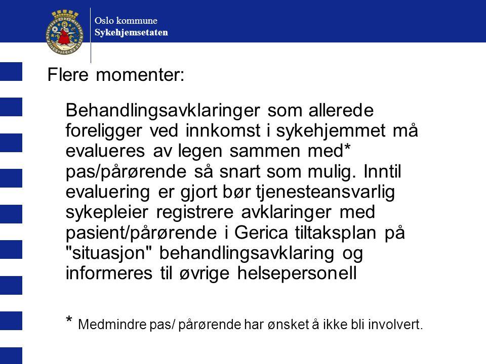 Oslo kommune Sykehjemsetaten Behandlingsavklaringer som allerede foreligger ved innkomst i sykehjemmet må evalueres av legen sammen med* pas/pårørende