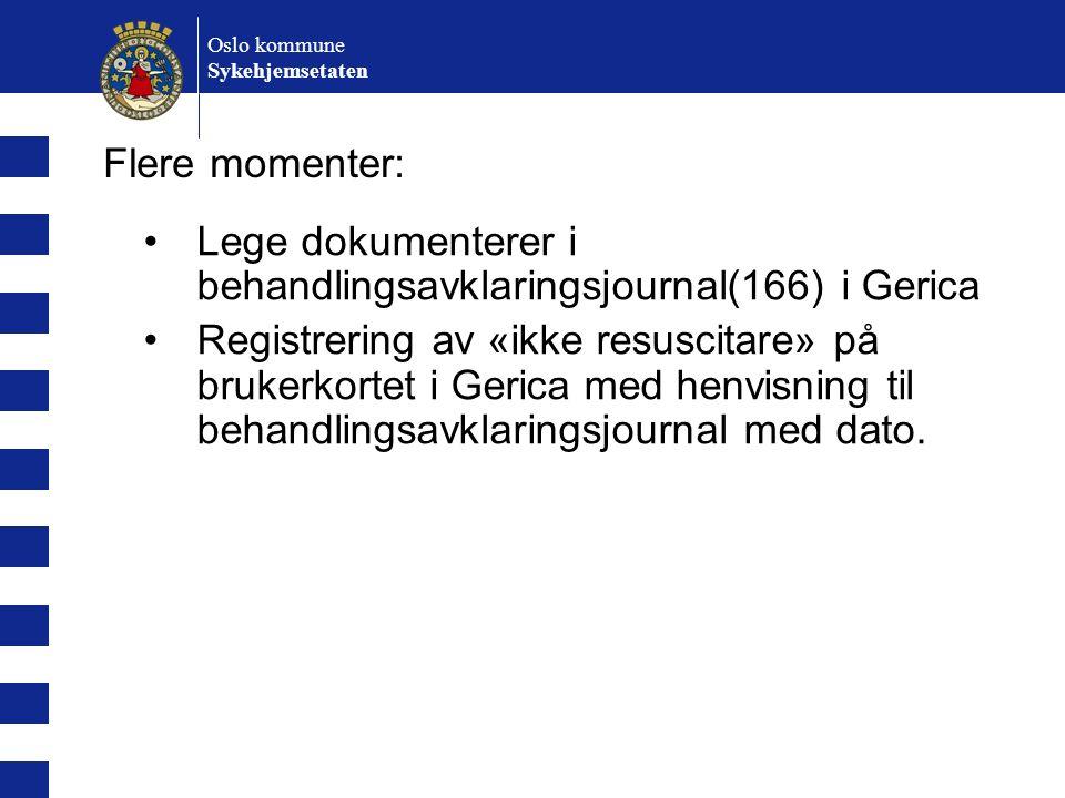 Oslo kommune Sykehjemsetaten Lege dokumenterer i behandlingsavklaringsjournal(166) i Gerica Registrering av «ikke resuscitare» på brukerkortet i Geric
