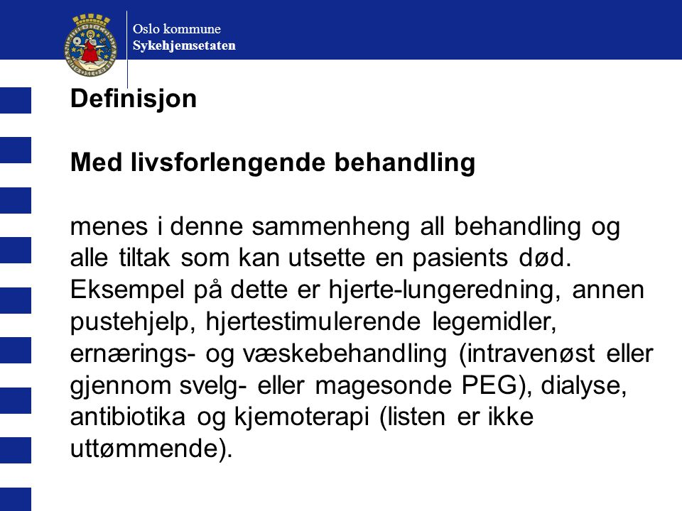 Oslo kommune Sykehjemsetaten Definisjon Med livsforlengende behandling menes i denne sammenheng all behandling og alle tiltak som kan utsette en pasie