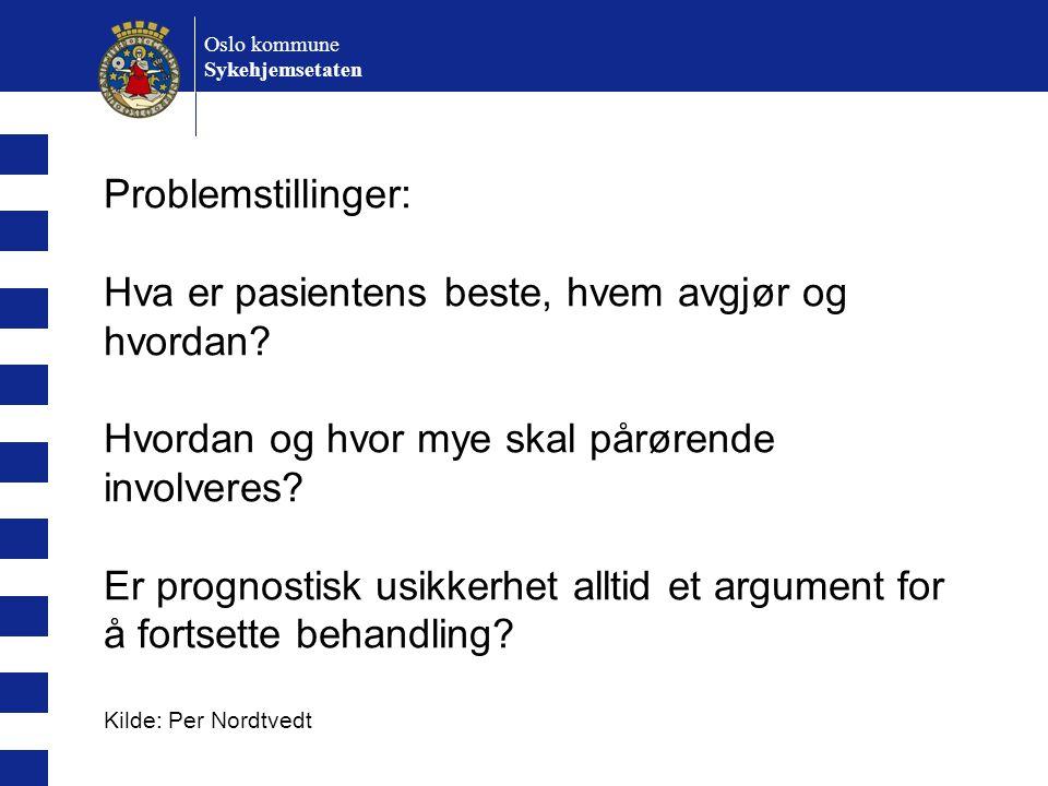 Oslo kommune Sykehjemsetaten Problemstillinger: Hva er pasientens beste, hvem avgjør og hvordan? Hvordan og hvor mye skal pårørende involveres? Er pro