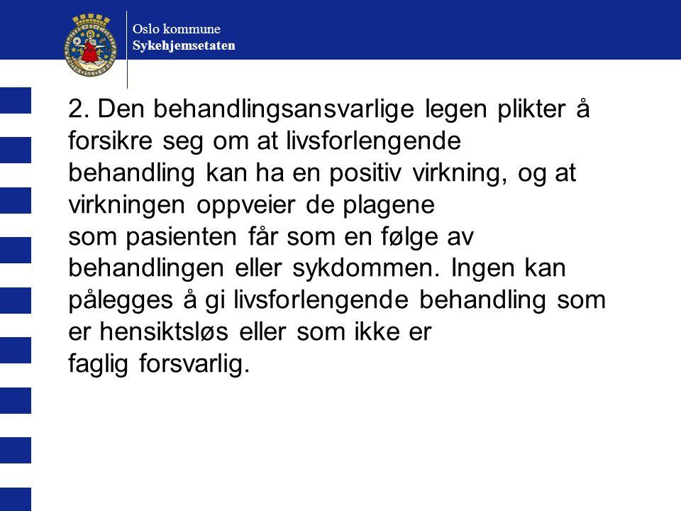Oslo kommune Sykehjemsetaten Problemstillinger: - Hvilke konsekvenser skal et livstestamente ha for behandling.