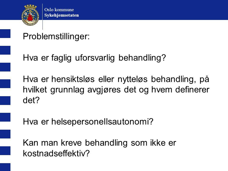 Oslo kommune Sykehjemsetaten Problemstillinger: Hva er faglig uforsvarlig behandling? Hva er hensiktsløs eller nytteløs behandling, på hvilket grunnla