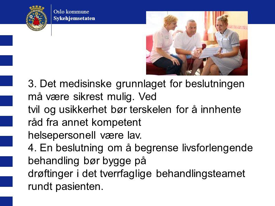 Oslo kommune Sykehjemsetaten 3. Det medisinske grunnlaget for beslutningen må være sikrest mulig. Ved tvil og usikkerhet bør terskelen for å innhente