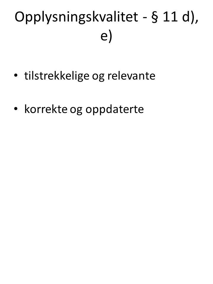 Opplysningskvalitet - § 11 d), e) tilstrekkelige og relevante korrekte og oppdaterte