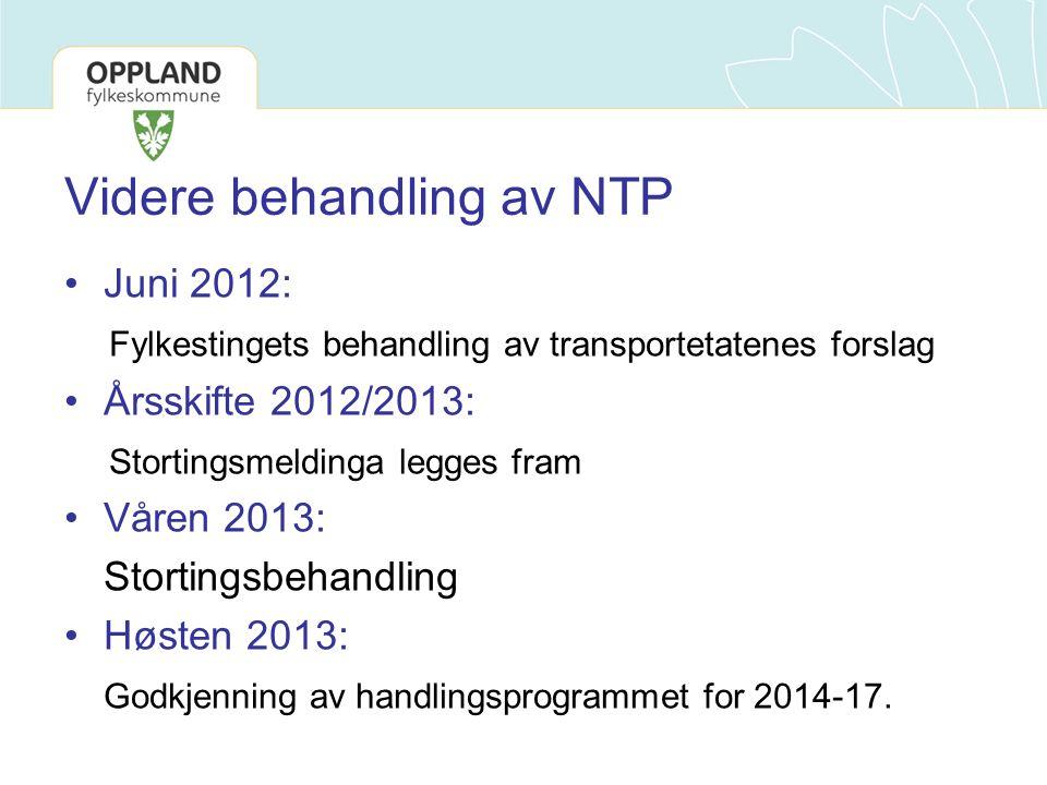 Videre behandling av NTP Juni 2012: Fylkestingets behandling av transportetatenes forslag Årsskifte 2012/2013: Stortingsmeldinga legges fram Våren 201