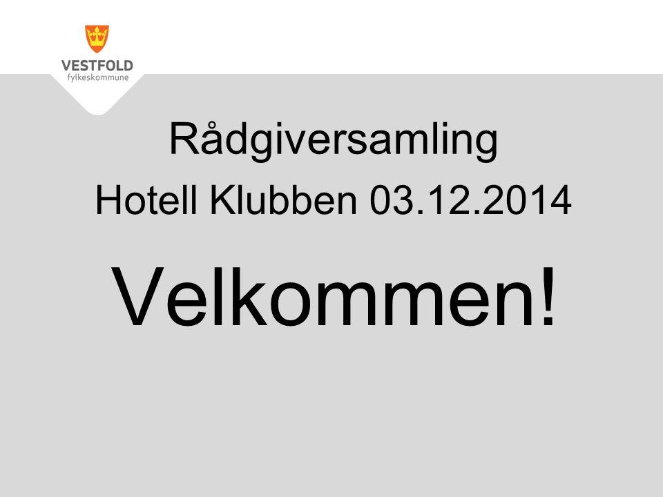 Hotell Klubben 03.12.2014 Velkommen! Rådgiversamling